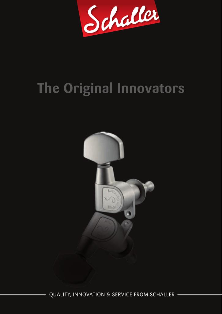 The Original Innovators Quality, Innovation & Service From Schaller 1 2 The Original Innovators MADE IN GERMANY 3 o r i g i n a l i n n o v a t o r s ...