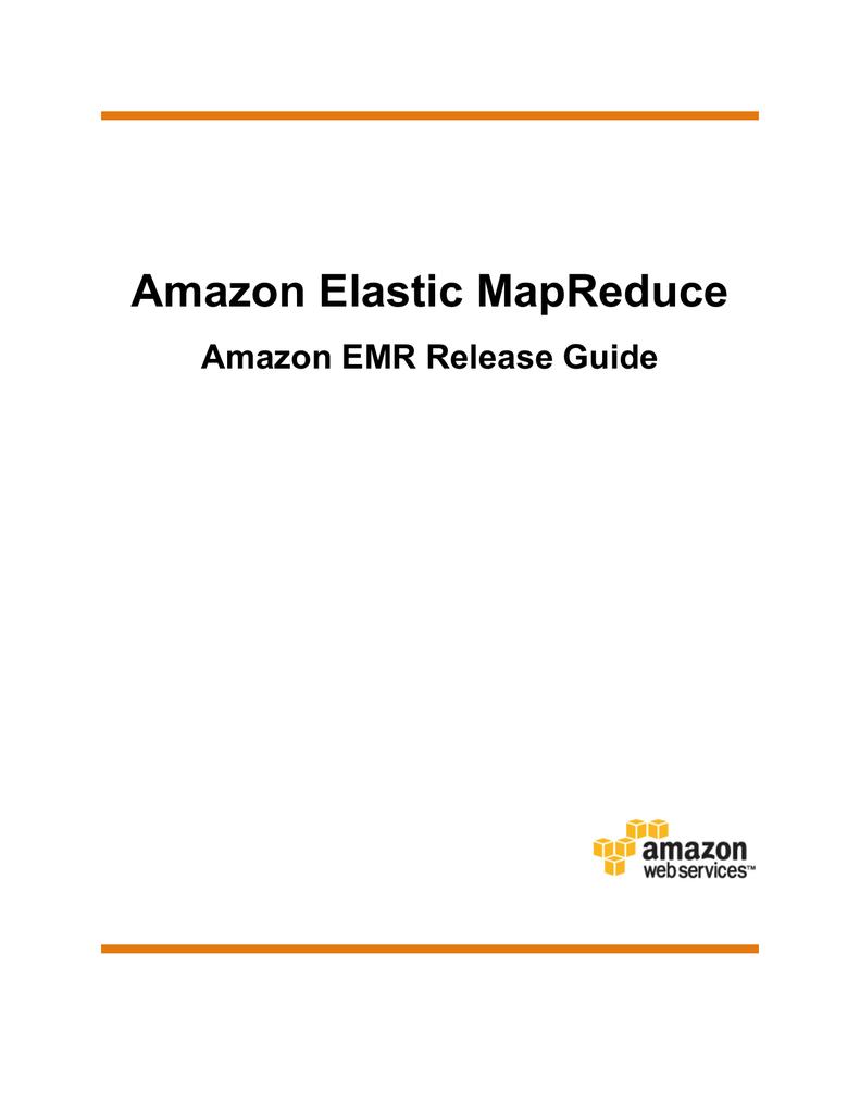Amazon Elastic MapReduce Amazon EMR Release Guide | manualzz com